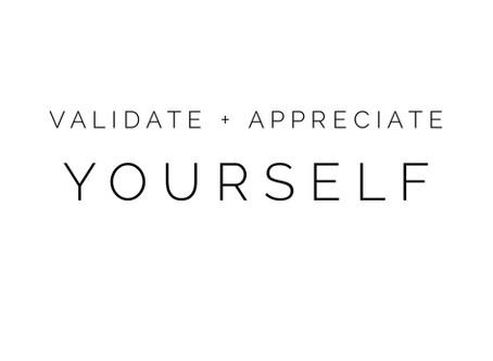 Validate and Appreciate Yourself