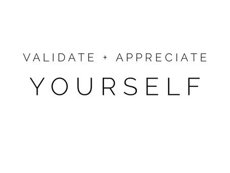 Validate and Appreciate Yourself