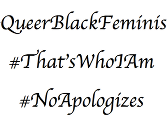 Queer Black Feminist: That's Who I Am and I Make No Apologizes About It