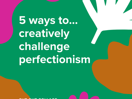 5 ways to...creatively challenge perfectionism