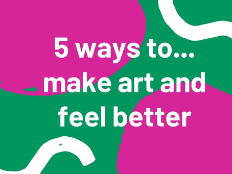 5 ways to make art and feel better...
