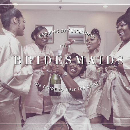 Bridesmaids Duties:The Guide To Helping the Bride