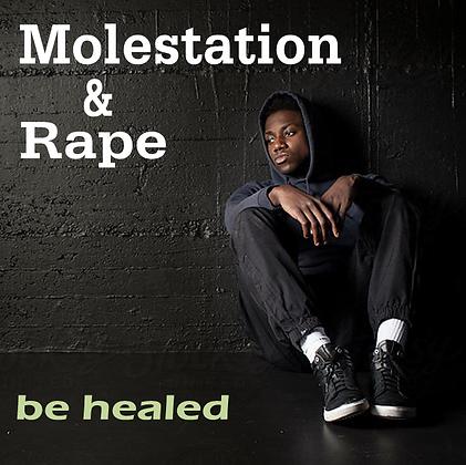 Molestation & Rape - Be Healed!