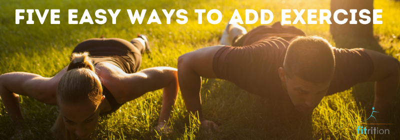Five Easy Ways to Add Exercise