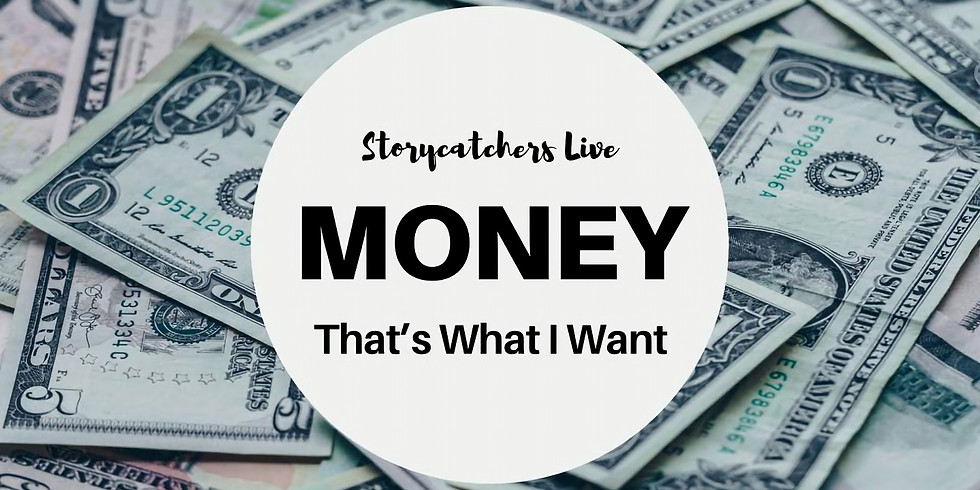 Storycatchers Live: Money. That's What I Want.