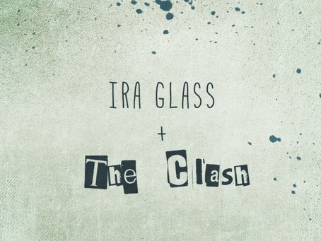 Ira Glass + The Clash
