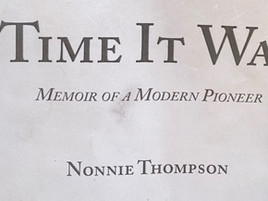 Time it Was:  Memoir of a Modern Pioneer by Nonnie Thompson
