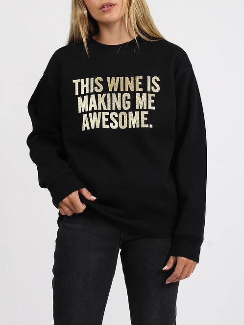 """The """"THIS WINE IS MAKING ME AWESOME"""" Classic Crew Neck Sweatshirt 