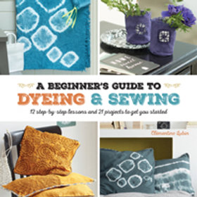 A Beginner's Guide to Dyeing and Sewing