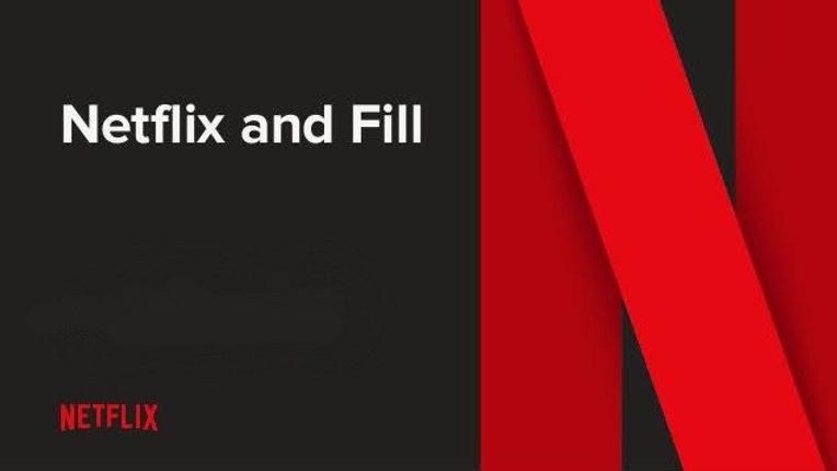 Netflix & Fill
