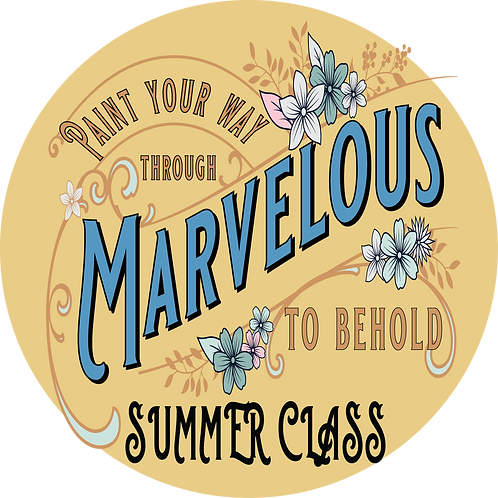 SUMMER CLASS: Paint Your Way Through Marvelous to Behold