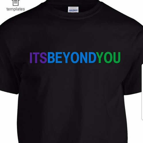 Its Beyond You T-Shirt