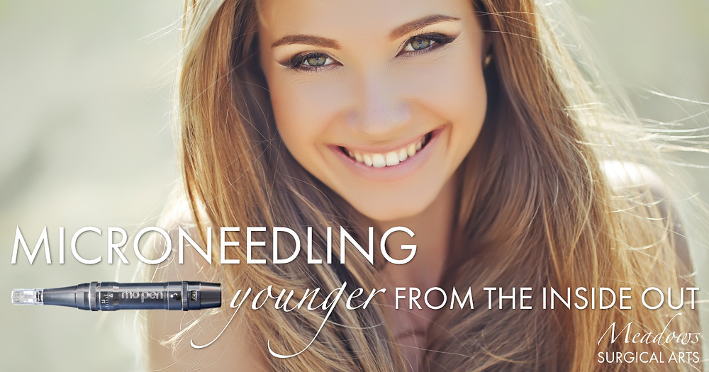 Microneedling | Younger From The Inside Out | Meadows Surgical Arts