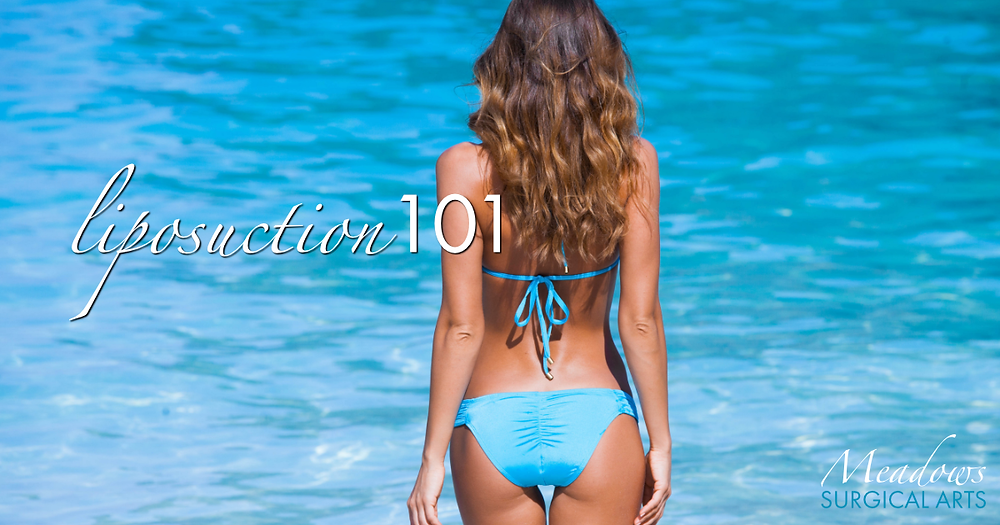 Liposuction 101 | Liposuction, SmartLipo, Power Assisted Liposuction, Tummy Tuck, Brazilian Butt Lift, Fat Transfer, Weight Loss, Dr. Meadows | Meadows Surgical Arts