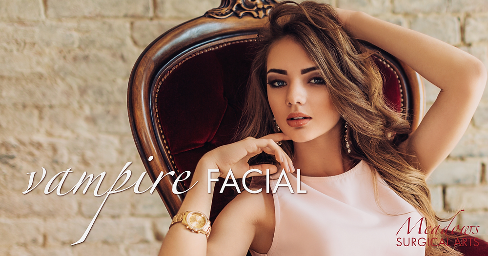 Vampire Facial® | Radiant, Younger-Looking Skin | Meadows Surgical Arts