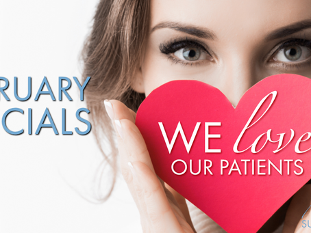 We Love Our Patients!  February Specials