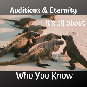 Auditions & Eternity: It's All Who You Know