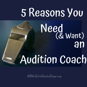 5 Reasons You Need (& Want!) an Audition Coach