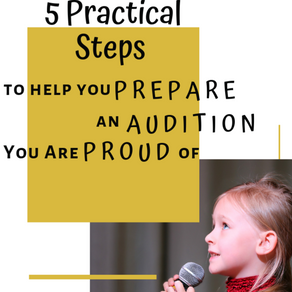 5 Practical Steps To Help You Prepare an Audition You Are Proud Of