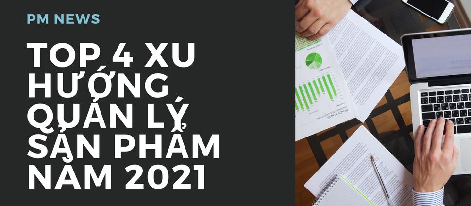 Top 4 xu hướng của Quản lý Sản phẩm năm 2021