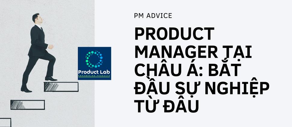 Product Manager tại Châu Á: bắt đầu sự nghiệp từ đâu?