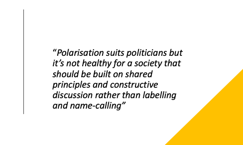 """""""Polarisation suits politicians but it's not healthy for a society that should be built on shared principles and constructive discussions rather than labelling and name calling"""""""