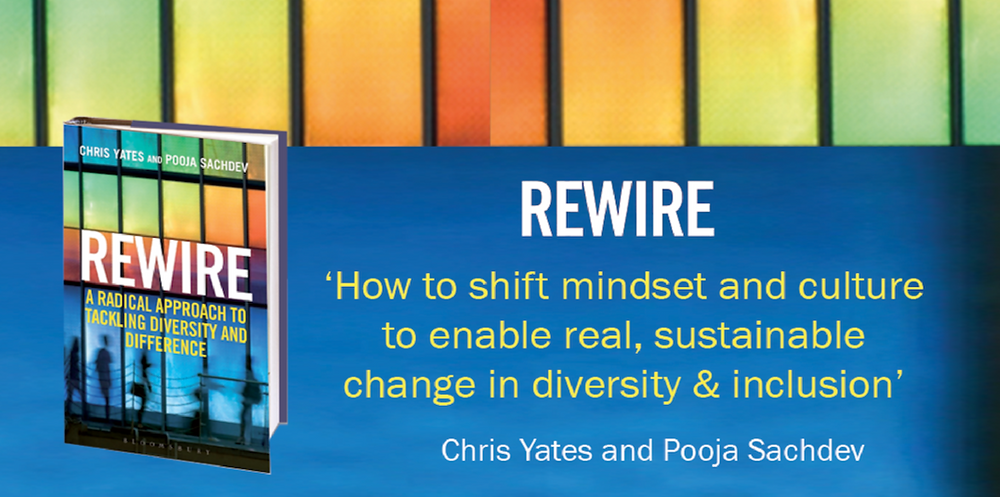 Rewire Book: How to shift mindset and culture to enable real, sustainable change in diversity and inclusion. By Chris Yates and Pooja Sachdev