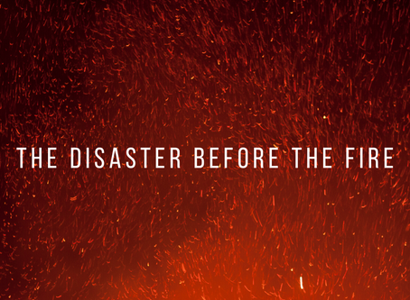 The Disaster Before The Fire