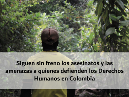 Siguen sin freno los asesinatos y las amenazas a quienes defienden los Derechos Humanos en Colombia