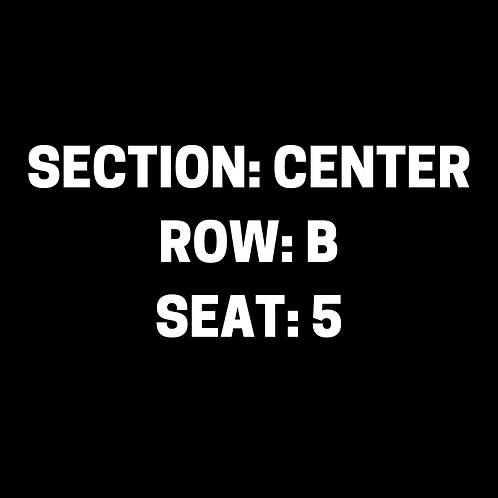 E.S. Section: Center, Row: B, Seat: 5