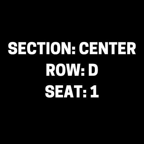 Section: Center, Row: D, Seat: 1