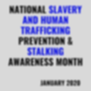 Slavery, HT & Stalking Awareness Month -