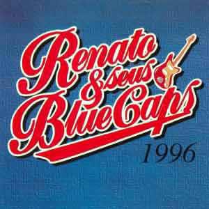 1996 - Renato E Seus Blue Caps