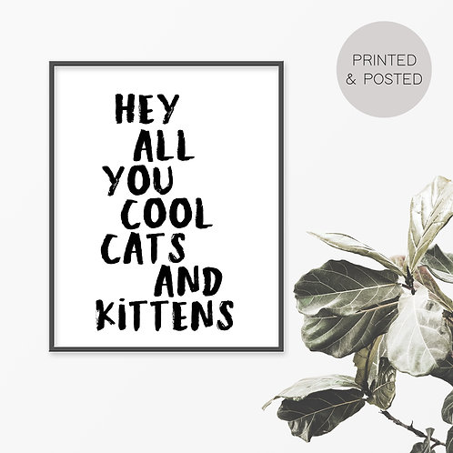 Hey All You Cool Cats And Kittens Print