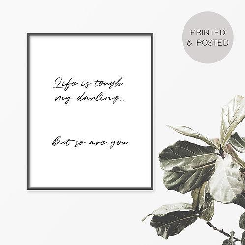 Life Is Tough My Darling Print