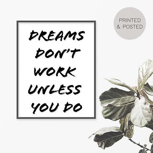 Dreams Don't Work Unless You Do Print