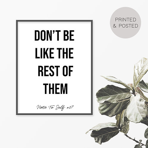 Don't Be Like The Rest Of Them, Note To Self 7 Print