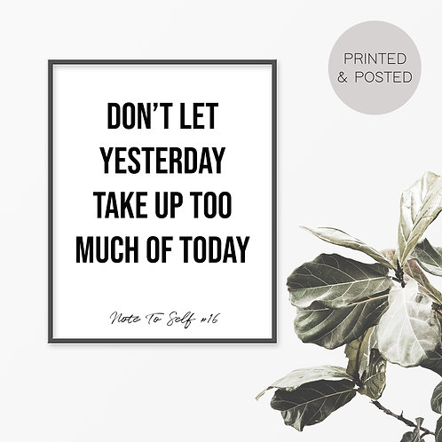 Don't Let Yesterday Take Up Too Much Of Today, Note To Self 16 Print