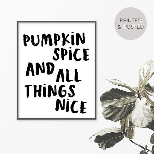 Pumpkin Spice And All Things Nice Print