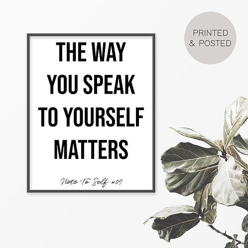 The Way You Speak To Yourself Matters, Note To Self 09 Print