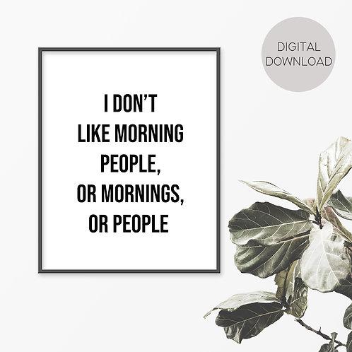 I Don't Like Mornings Print