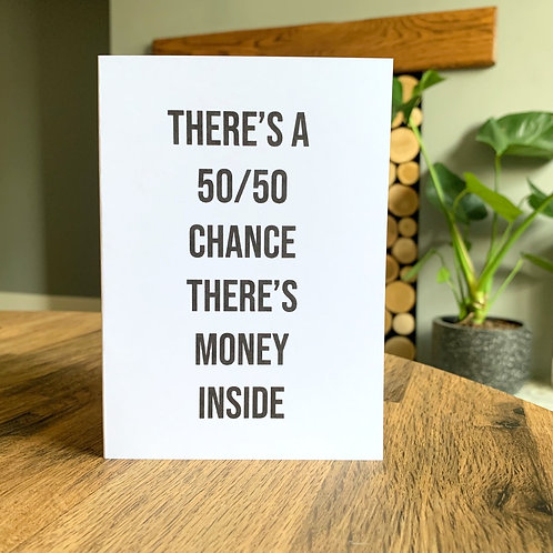 There's a 50/50 Chance There's Money Inside Card