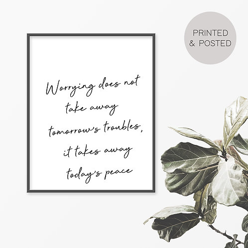 Worrying Does Not Take Away Tomorrow's Troubles Print