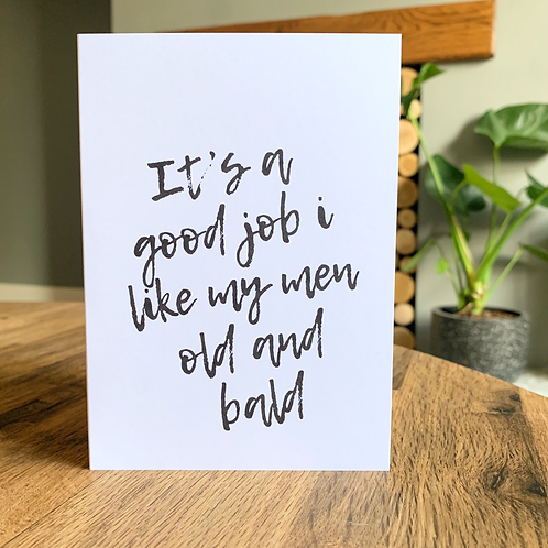 It's A Good Job I Like My Men Old And Bald Card