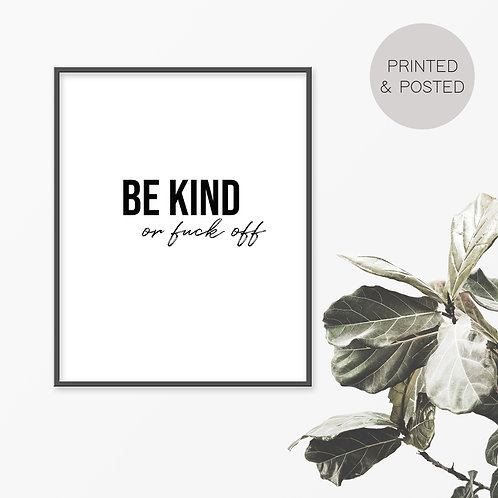 Be Kind Or Fuck Off Print