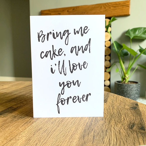 Bring Me Cake And I'll Love You Forever Card