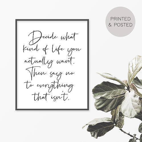 Decide What Kind Of Life You Actually Want Print