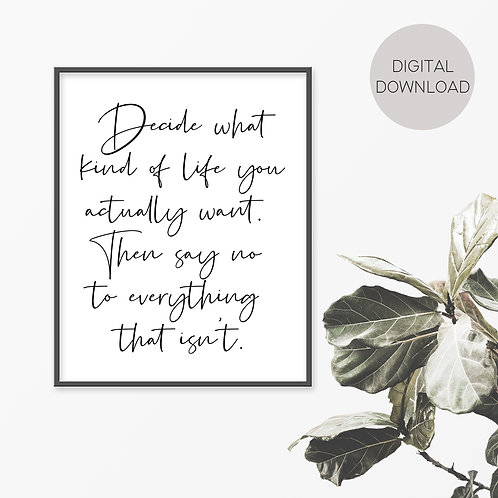 Decide What Kind Of Life Print