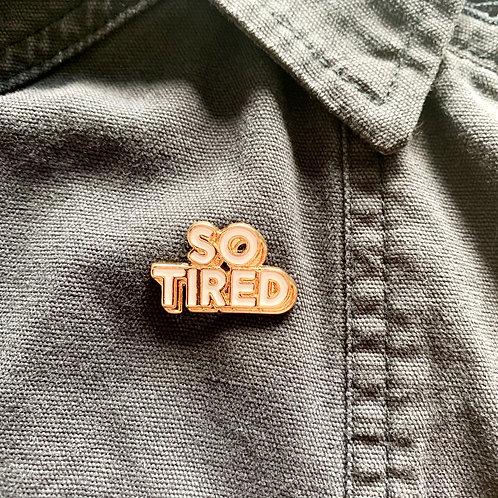 So Tired Enamel Pin