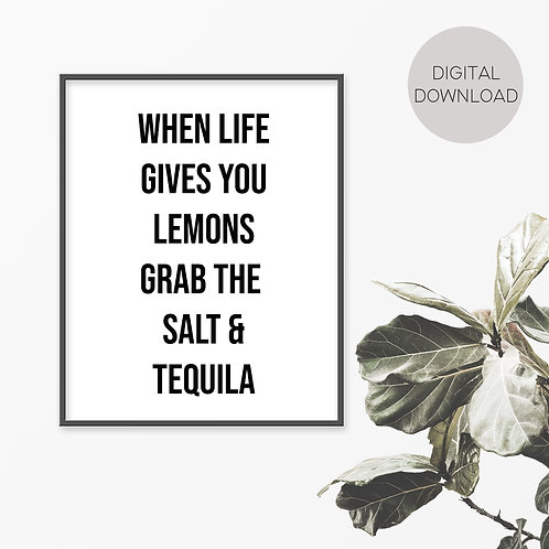 When Life Gives You Lemons Grab The Salt And Tequila Print